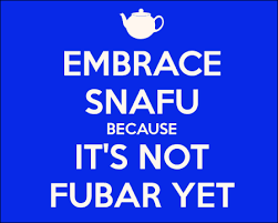 SNAFU, not yet FUBAR